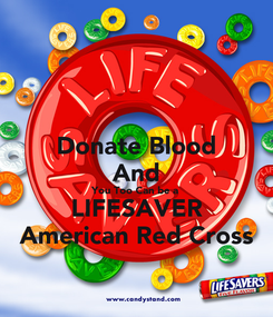 Poster: Donate Blood And You Too Can be a  LIFESAVER American Red Cross