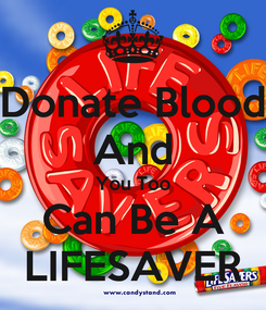 Poster: Donate Blood And You Too Can Be A LIFESAVER