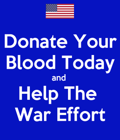 Poster: Donate Your  Blood Today  and  Help The  War Effort