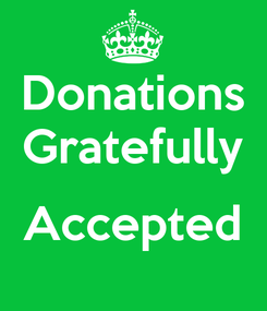 Poster: Donations Gratefully  Accepted