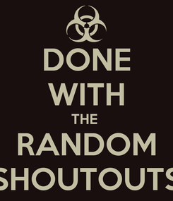 Poster: DONE WITH THE  RANDOM SHOUTOUTS