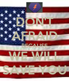Poster: DON'T AFRAID BECAUSE WE WILL SAVE YOU
