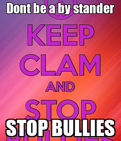 Poster: Dont be a by stander STOP BULLIES
