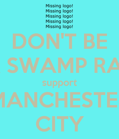 Poster: DON'T BE A SWAMP RAT support MANCHESTER CITY