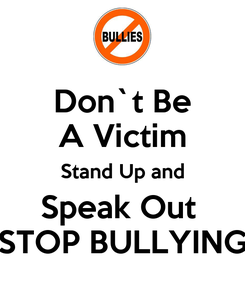 Poster: Don`t Be A Victim Stand Up and Speak Out  STOP BULLYING