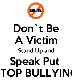 Poster: Don`t Be A Victim Stand Up and Speak Put  STOP BULLYING