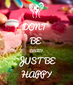 Poster: DONT BE CRABY JUST BE HAPPY