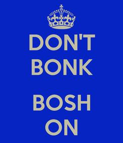 Poster: DON'T BONK  BOSH ON