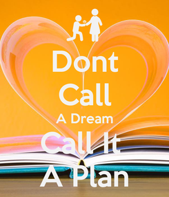 Poster: Dont Call A Dream Call It  A Plan