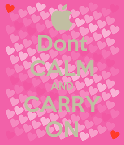 Poster: Dont CALM AND CARRY ON