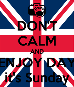 Poster: DON'T CALM AND ENJOY DAY it's Sunday