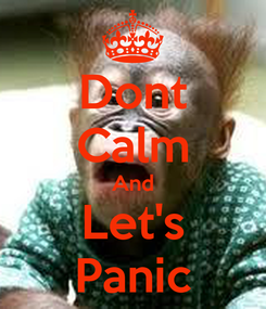 Poster: Dont Calm And Let's Panic