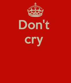 Poster: Don't  cry