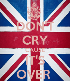 Poster: DON'T CRY CAUSE IT'S OVER