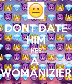 Poster: DONT DATE HIM HES A  WOMANIZIER