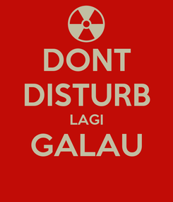 Poster: DONT DISTURB LAGI GALAU