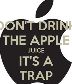 Poster: DON'T DRINK THE APPLE JUICE IT'S A TRAP