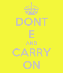 Poster: DONT E AND CARRY ON