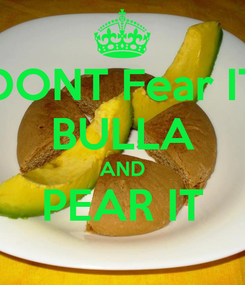 Poster: DONT Fear IT BULLA AND PEAR IT