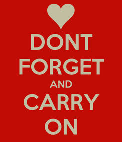 Poster: DONT FORGET AND CARRY ON