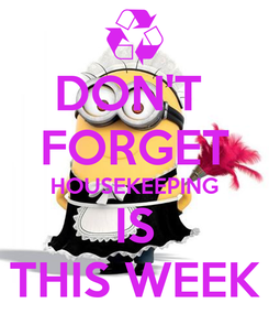 Poster: DON'T  FORGET HOUSEKEEPING IS THIS WEEK