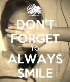 Poster: DON'T FORGET TO ALWAYS SMILE