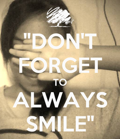 """Poster: """"DON'T FORGET TO ALWAYS SMILE"""""""