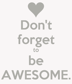Poster: Don't forget to be AWESOME.
