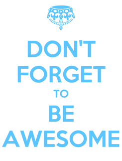 Poster: DON'T FORGET TO BE AWESOME