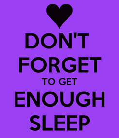 Poster: DON'T  FORGET TO GET ENOUGH SLEEP