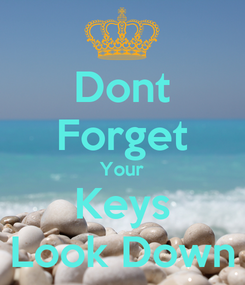 Poster: Dont Forget Your Keys Look Down
