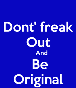Poster: Dont' freak Out     And  Be Original