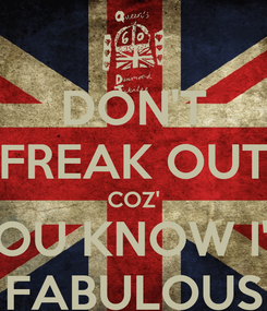 Poster: DON'T FREAK OUT COZ' YOU KNOW I'M FABULOUS