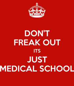 Poster: DON'T FREAK OUT ITS JUST MEDICAL SCHOOL
