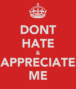 Poster: DONT HATE & APPRECIATE ME