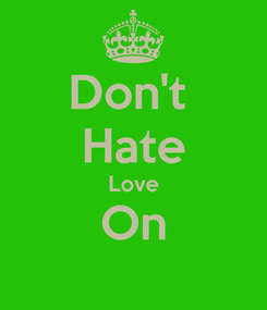 Poster: Don't  Hate Love On