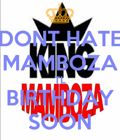 Poster: DONT HATE MAMBOZA TL BIRTHDAY SOON