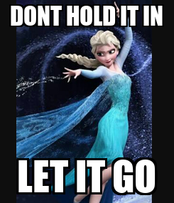 Poster: DONT HOLD IT IN LET IT GO