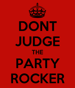 Poster: DONT JUDGE THE PARTY ROCKER
