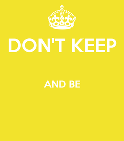 Poster: DON'T KEEP  AND BE