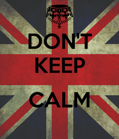 Poster: DON'T KEEP  CALM