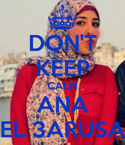 Poster: DON'T KEEP CALM ANA EL 3ARUSA