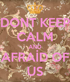 Poster: DONT KEEP CALM AND AFRAİD OF US