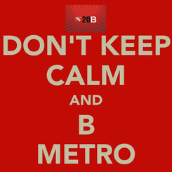 Poster: DON'T KEEP CALM AND B METRO