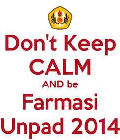 Poster: Don't Keep CALM AND be Farmasi Unpad 2014