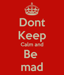 Poster: Dont Keep Calm and Be  mad