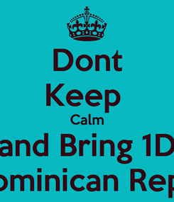 Poster: Dont Keep  Calm and Bring 1D To Dominican Republic