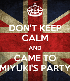 Poster: DON'T KEEP CALM AND CAME TO MIYUKI'S PARTY