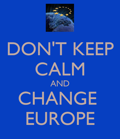 Poster: DON'T KEEP CALM AND CHANGE  EUROPE