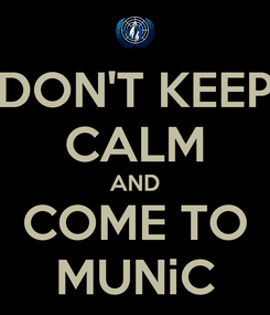 Poster: DON'T KEEP CALM AND COME TO MUNiC
